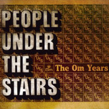 People Under The Stairs: The Om Years